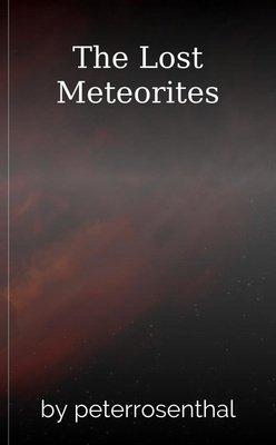 The Lost Meteorites by peterrosenthal
