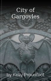 City of Gargoyles by Kelly Proudfoot
