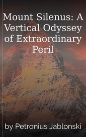 Mount Silenus: A Vertical Odyssey of Extraordinary Peril by Petronius Jablonski