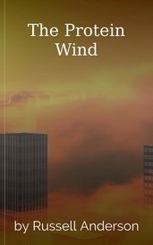 The Protein Wind by Russell Anderson