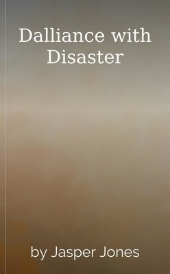 Dalliance with Disaster by Jasper Jones