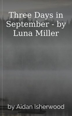 Three Days in September - by Luna Miller by Aidan Isherwood