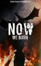 Now, We Burn by Emma Grace & Annabelle Lee