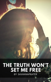 The Truth Won't Set Me Free by savannaprater