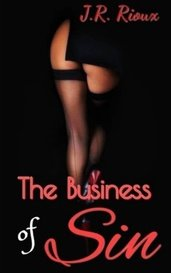 The Business Of Sin by J.R. Rioux