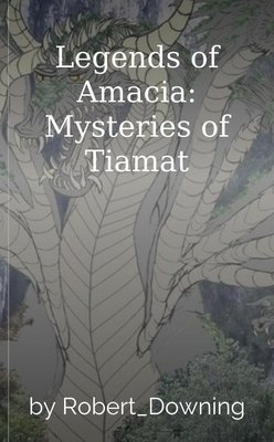 Legends of Amacia: Mysteries of Tiamat by Robert_Downing