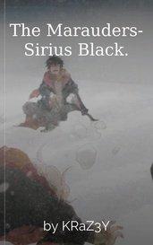 The Marauders- Sirius Black. by KRaZ3Y