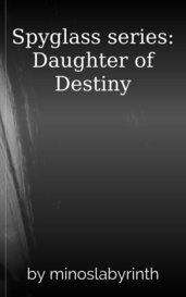Spyglass series: Daughter of Destiny by minoslabyrinth