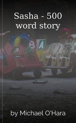 Sasha - 500 word story by Michael O'Hara