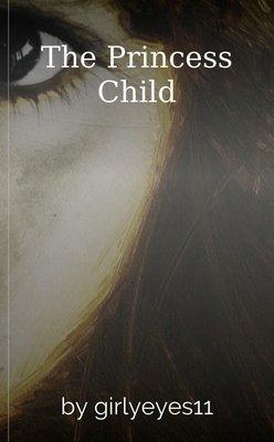 The Princess Child by girlyeyes11