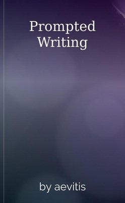 Prompted Writing by aevitis