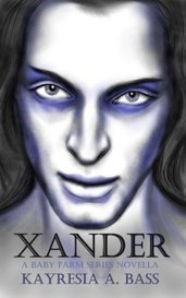 Xander: A Baby Farm Novella by Kayresia A. Bass