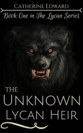 The Unknown Lycan Heir | 1# The Lycan Series by Catherine Edward