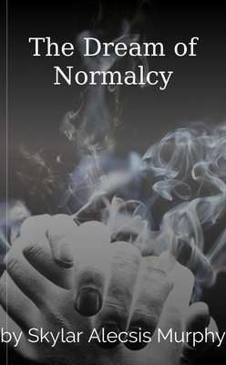 The Dream of Normalcy by Skylar Alecsis Murphy