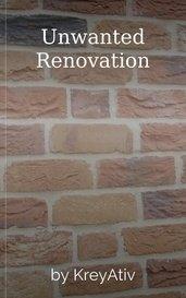 Unwanted Renovation by KreyAtiv