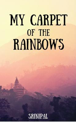My Carpet of the Rainbows by srinipal