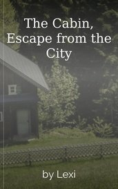 The Cabin, Escape from the City by Lexi