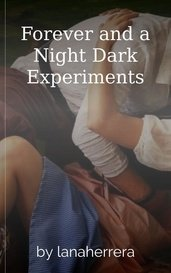 Forever and a Night Dark Experiments by lanaherrera