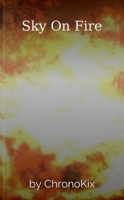 Sky On Fire by ChronoKix