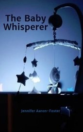 The Baby Whisperer by Jennifer Aaron-Foster
