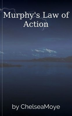 Murphy's Law of Action by ChelseaMoye
