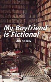 My Boyfriend is Fictional by Clara Kingsley