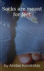 Socks are meant for feet by Airidas Kondrotas
