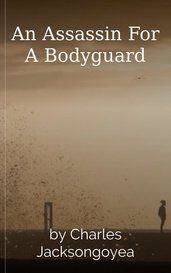 An Assassin For A Bodyguard by Charles Jacksongoyea