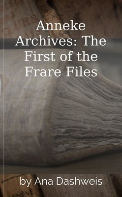 Anneke Archives: The First of the Frare Files by Ana Dashweis