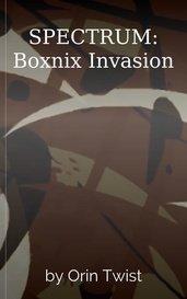 SPECTRUM: Boxnix Invasion by Orin Twist