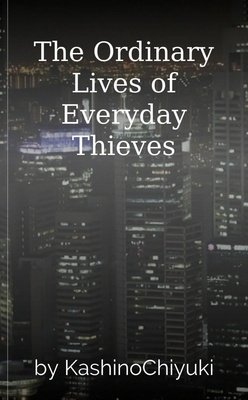The Ordinary Lives of Everyday Thieves by KashinoChiyuki