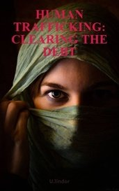 HUMAN TRAFFICKING: CLEARING THE DEBT by U.lindor