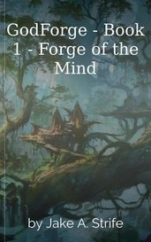 GodForge - Book 1 - Forge of the Mind by Jake A. Strife