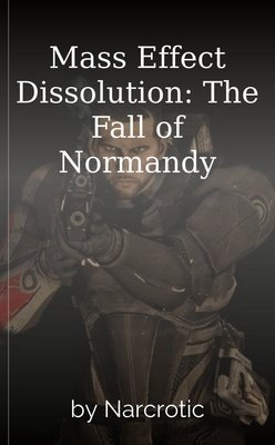 Mass Effect Dissolution: The Fall of Normandy by Narcrotic