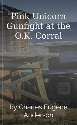 Pink Unicorn Gunfight at the O.K. Corral by Charles Eugene Anderson