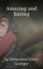 Amazing and Saving by Genevieve Darcy Granger