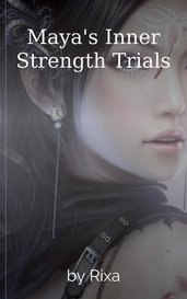 Maya's Inner Strength Trials by Rixa