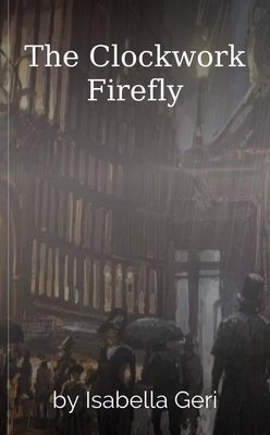 The Clockwork Firefly by Isabella Geri