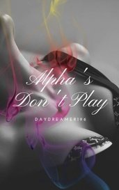 Alpha's Don't Play by DayDreamer196