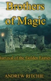 Brothers of Magic: Survival of the Golden Fairies by Andrew