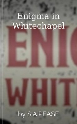 Enigma in Whitechapel by S.A.PEASE