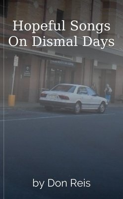 Hopeful Songs On Dismal Days by Don Reis