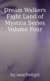 Dream Walkers Fight  Land of Mystica Series Volume Four by seachellgirl