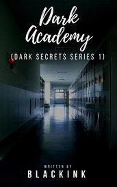 Dark Academy (Dark Secrets Series 1) by blackink