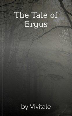 The Tale of Ergus by Vivitale