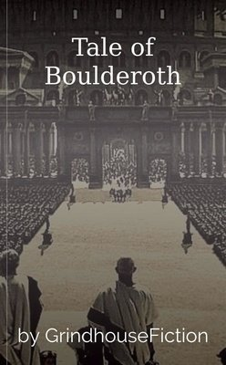 Tale of Boulderoth by GrindhouseFiction