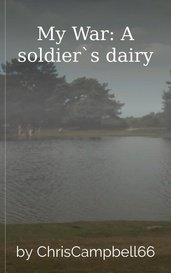 My War: A soldier`s dairy by ChrisCampbell66
