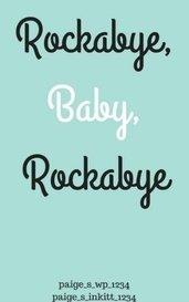 Rockabye, Baby, Rockabye by paige_s_inkitt_1234