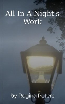 All In A Night's Work by Regina Peters