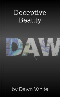 Deceptive Beauty by Dawn White